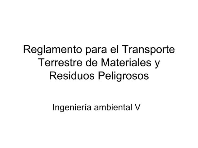 Reglamento para el Transporte  Terrestre de Materiales y     Residuos Peligrosos     Ingeniería ambiental V