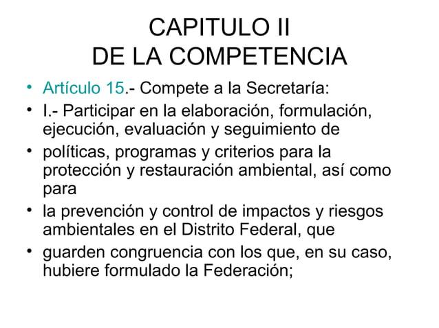 CAPITULO II        DE LA COMPETENCIA• Artículo 15.- Compete a la Secretaría:• I.- Participar en la elaboración, formulació...