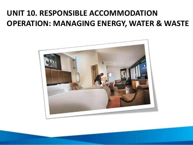 UNIT 10. RESPONSIBLE ACCOMMODATION OPERATION: MANAGING ENERGY, WATER & WASTE