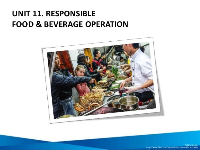 UNIT 11. RESPONSIBLE FOOD & BEVERAGE OPERATION Picture source: http://www.flickr.com/photos/obscuranet/8262022383/