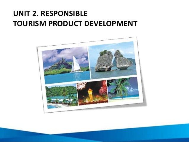 UNIT 2. RESPONSIBLE TOURISM PRODUCT DEVELOPMENT