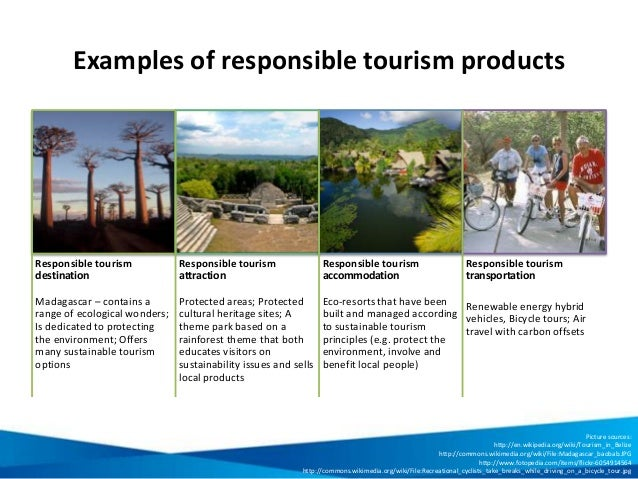 Examples of responsible tourism products Responsible tourism destination Madagascar – contains a range of ecological wonde...