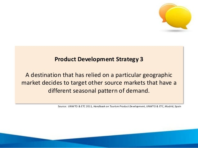 Product Development Strategy 3 A destination that has relied on a particular geographic market decides to target other sou...