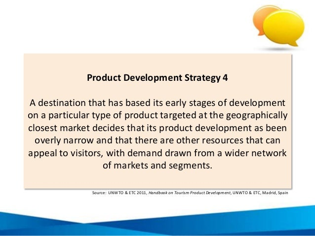 Product Development Strategy 4 A destination that has based its early stages of development on a particular type of produc...