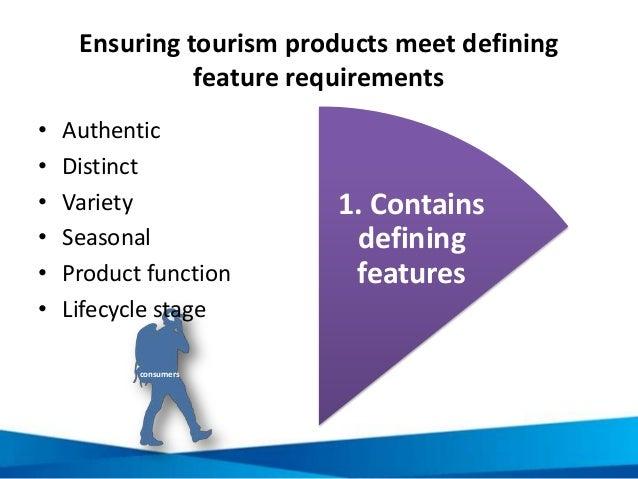 Ensuring tourism products meet defining feature requirements 1. Contains defining features 1. Contains defining features c...