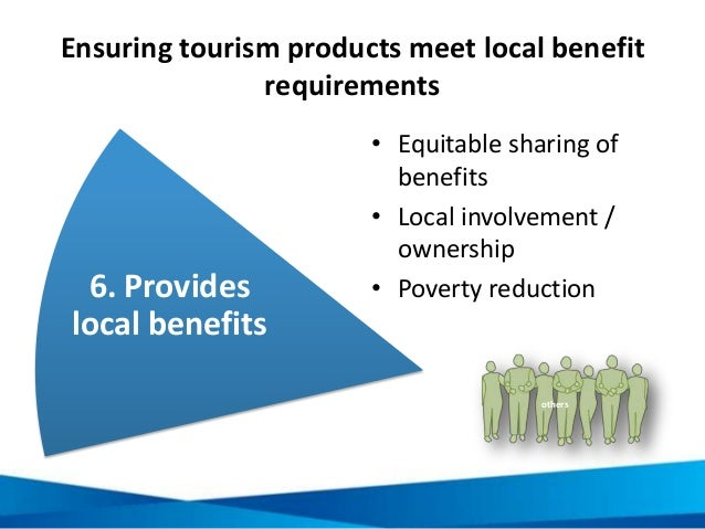 Ensuring tourism products meet local benefit requirements • Equitable sharing of benefits • Local involvement / ownership ...