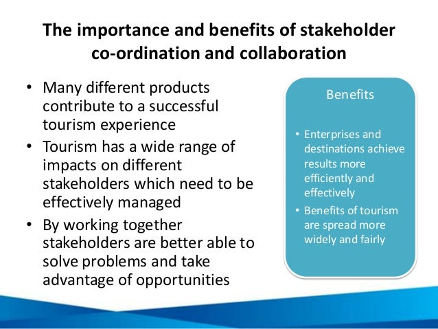 The importance and benefits of stakeholder co-ordination and collaboration • Many different products contribute to a succe...