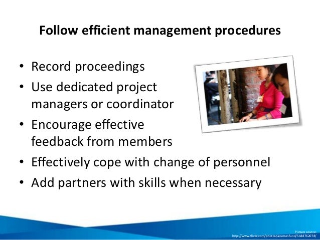 Follow efficient management procedures • Record proceedings • Use dedicated project managers or coordinator • Encourage ef...