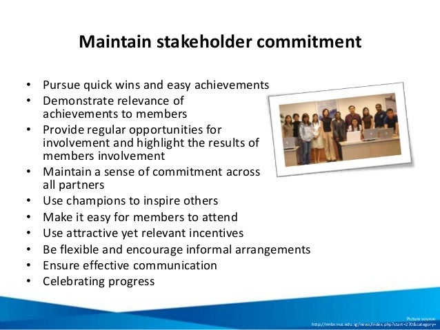 Maintain stakeholder commitment • Pursue quick wins and easy achievements • Demonstrate relevance of achievements to membe...