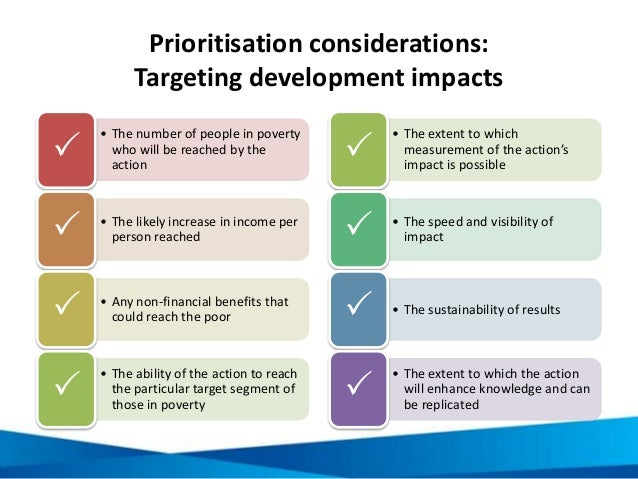 Prioritisation considerations: Targeting development impacts • The number of people in poverty who will be reached by the ...