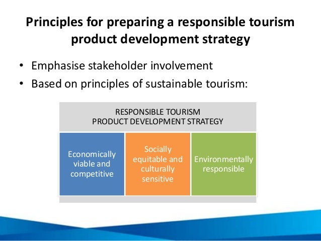 Principles for preparing a responsible tourism product development strategy • Emphasise stakeholder involvement • Based on...