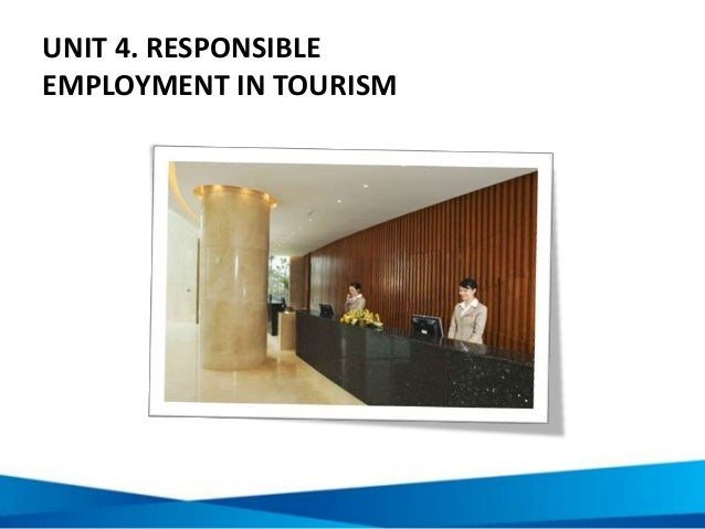 UNIT 4. RESPONSIBLE EMPLOYMENT IN TOURISM