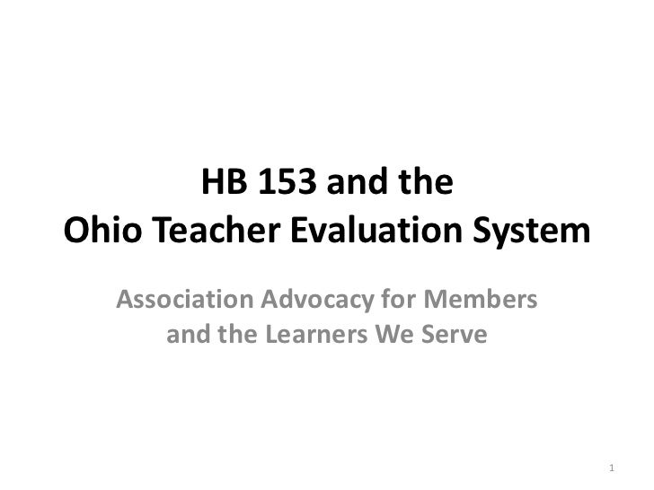 HB 153 and theOhio Teacher Evaluation System  Association Advocacy for Members      and the Learners We Serve             ...