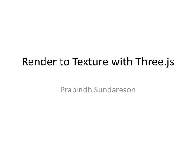 Render to Texture with Three.js Prabindh Sundareson