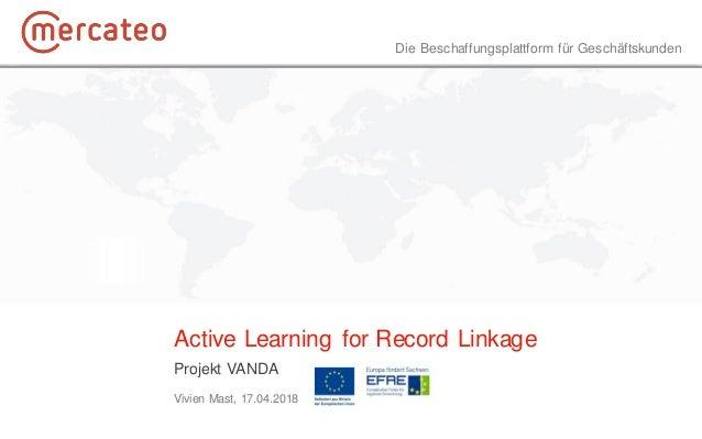 Die Beschaffungsplattform für Geschäftskunden Active Learning for Record Linkage Projekt VANDA Vivien Mast, 17.04.2018