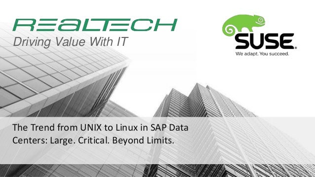 Driving Value With ITThe Trend from UNIX to Linux in SAP DataCenters: Large. Critical. Beyond Limits.