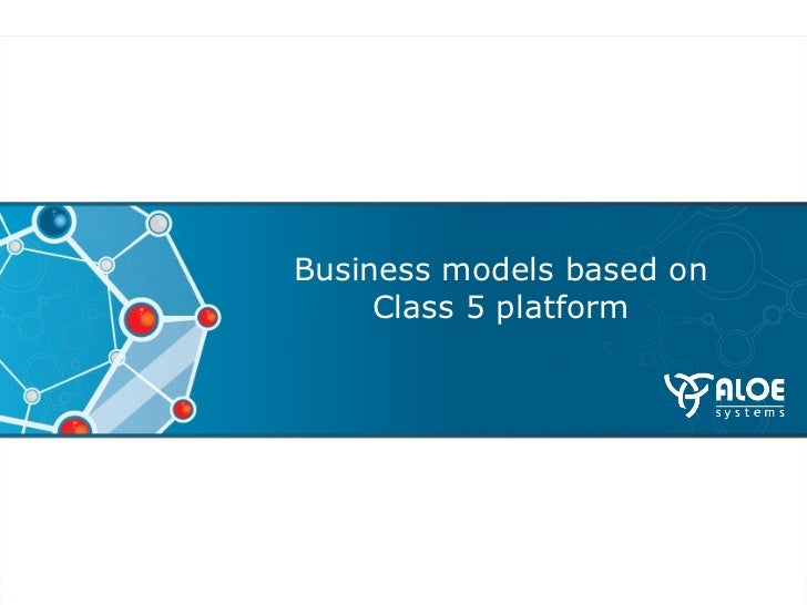 Business models based on  Class 5 platform