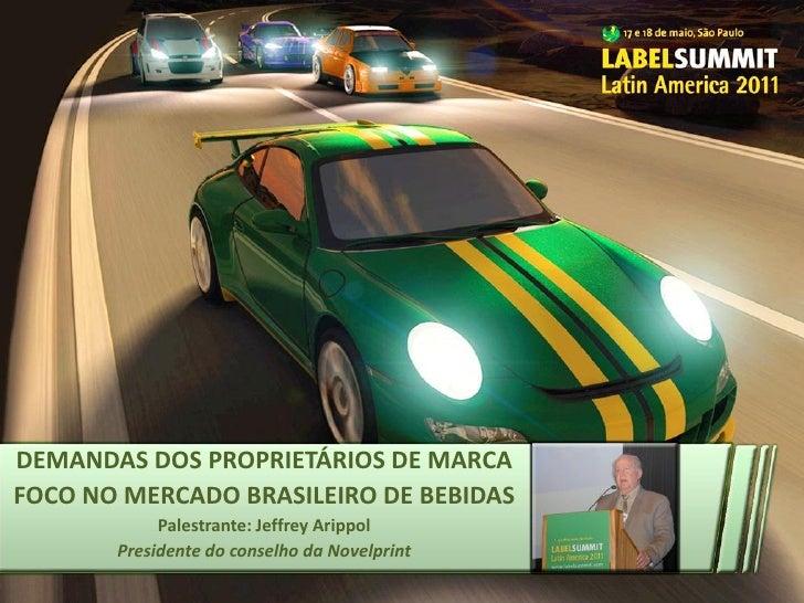 DEMANDAS DOS PROPRIETÁRIOS DE MARCAFOCO NO MERCADO BRASILEIRO DE BEBIDAS            Palestrante: Jeffrey Arippol       Pre...