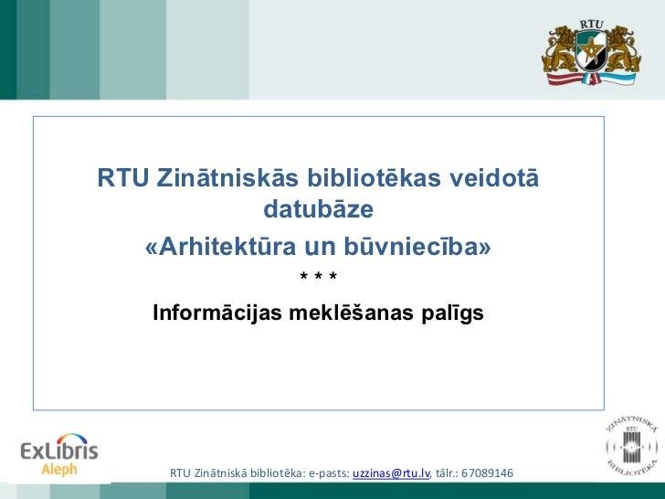 RTU Zinātniskās bibliotēkas veidotā            datubāze   «Arhitektūra un būvniecība»                  ***    Informācijas...