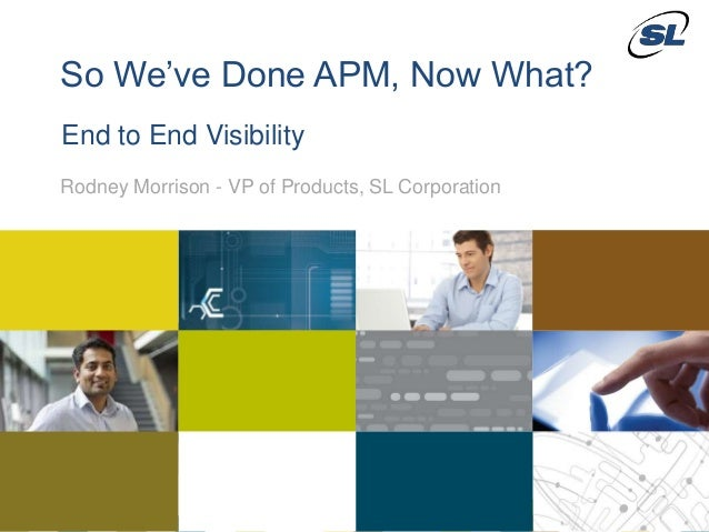 © 2012 SL Corporation. All Rights Reserved. © 2013 SL Corporation. All Rights Reserved.1 So We've Done APM, Now What? Rodn...