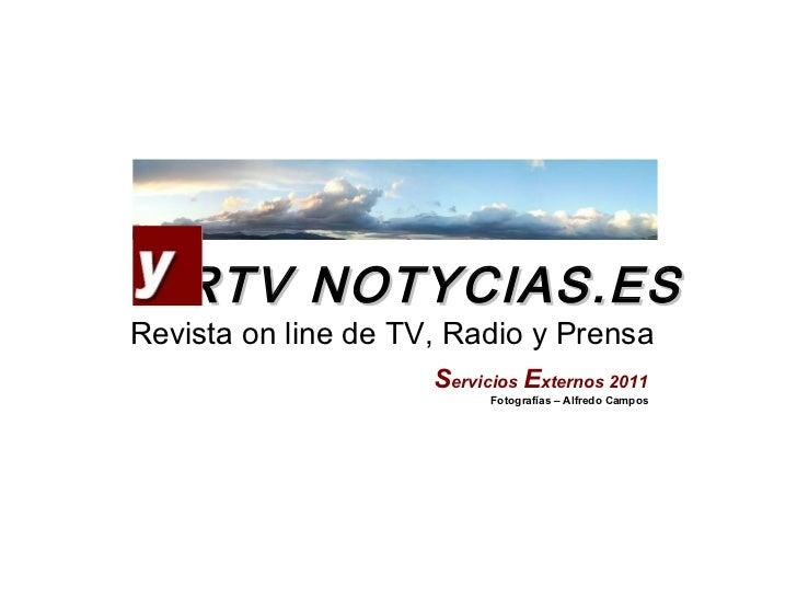RTV NOTYCIAS.ES Revista on line de TV, Radio y Prensa S ervicios  E xternos 2011 Fotografías – Alfredo Campos