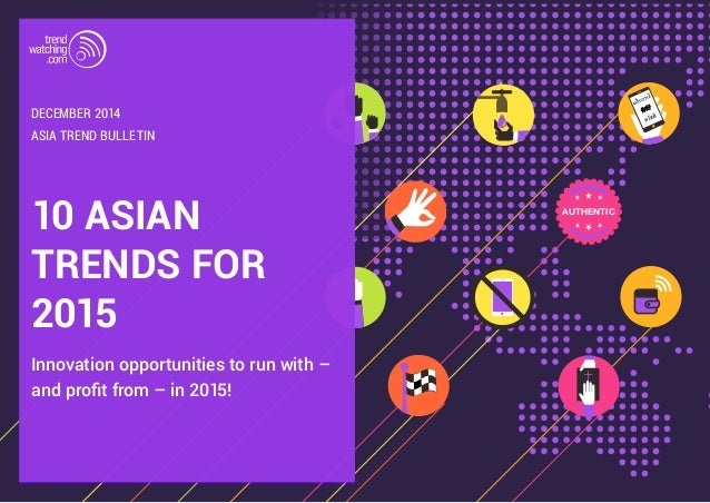10 ASIAN AUTHENTIC  TRENDS FOR  2015  Innovation opportunities to run with –  and profit from – in 2015!  ASIA TREND BULLE...