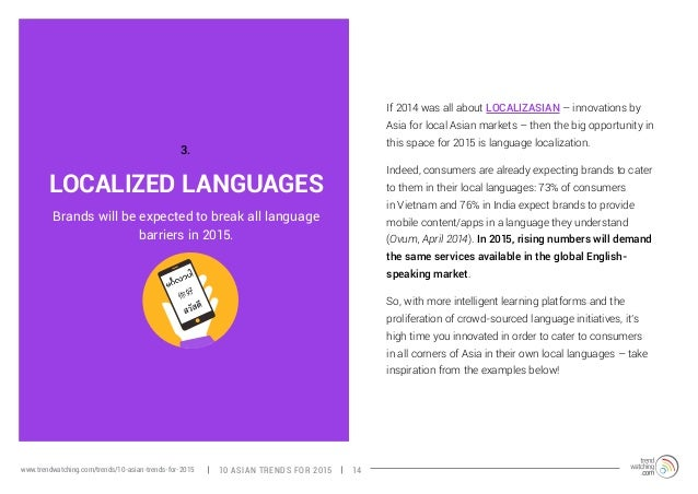 LOCALIZED LANGUAGES  If 2014 was all about LOCALIZASIAN – innovations by  Asia for local Asian markets – then the big oppo...