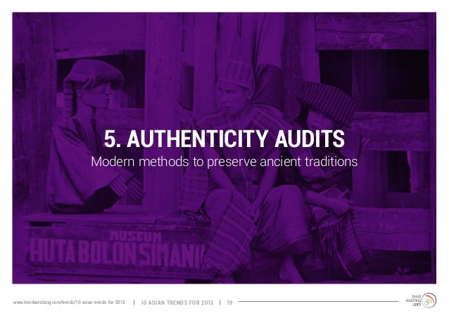 5. AUTHENTICITY AUDITS  Modern methods to preserve ancient traditions  www.trendwatching.com/trends/10-asian-trends-for-20...