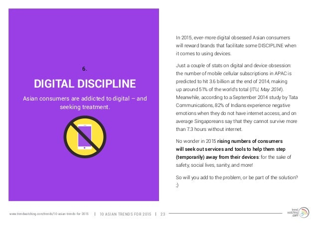 DIGITAL DISCIPLINE  In 2015, ever-more digital obsessed Asian consumers  will reward brands that facilitate some DISCIPLIN...