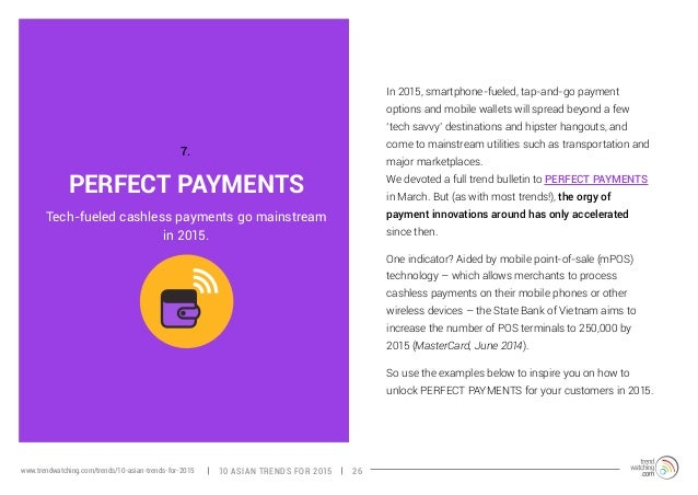 PERFECT PAYMENTS  In 2015, smartphone-fueled, tap-and-go payment  options and mobile wallets will spread beyond a few  'te...