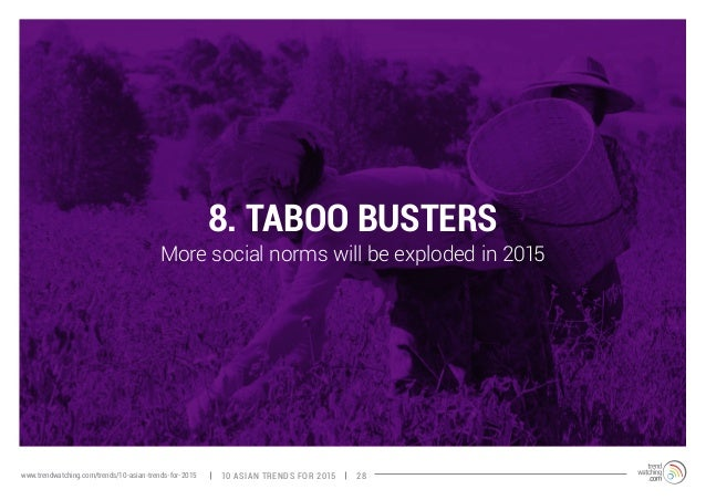 8. TABOO BUSTERS  More social norms will be exploded in 2015  www.trendwatching.com/trends/10-asian-trends-for-2015 10 ASI...