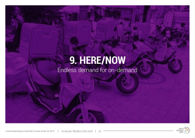 9. HERE/NOW  Endless demand for on-demand  www.trendwatching.com/trends/10-asian-trends-for-2015 10 ASIAN TRENDS FOR 2015 ...