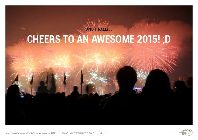 CHEERS TO AN AWESOME 2015! ;D  AND FINALLY...  www.trendwatching.com/trends/10-asian-trends-for-2015 10 ASIAN TRENDS FOR 2...
