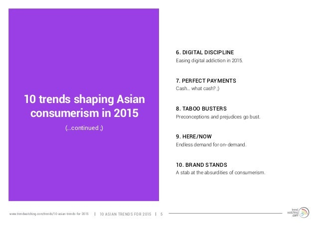 10 trends shaping Asian  consumerism in 2015  6. DIGITAL DISCIPLINE  Easing digital addiction in 2015.  7. PERFECT PAYMENT...