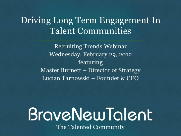 Driving Long Term Engagement In       Talent Communities        Recruiting Trends Webinar      Wednesday, February 29, 201...