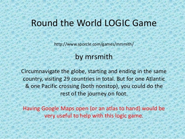 Round the World LOGIC Game             http://www.sporcle.com/games/mrsmith/                      by mrsmithCircumnavigate...