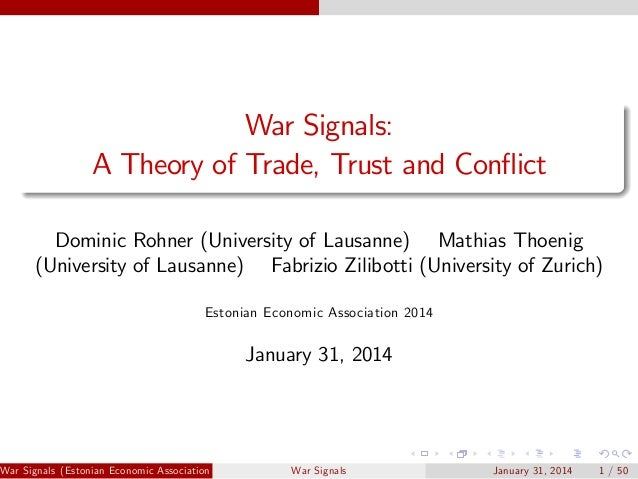 War Signals: A Theory of Trade, Trust and Con‡ict Dominic Rohner (University of Lausanne) Mathias Thoenig (University of L...