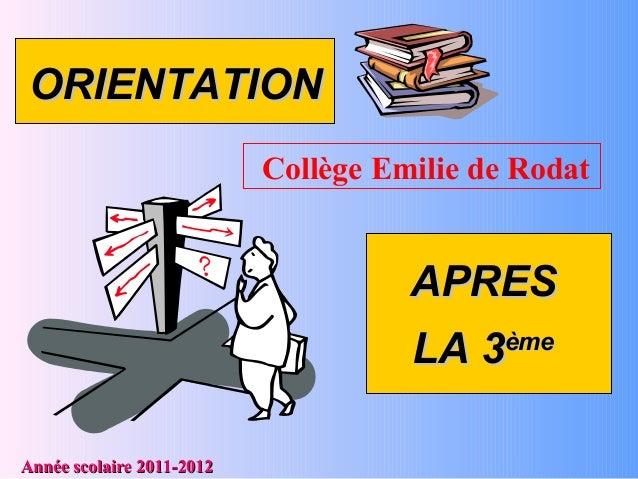 ORIENTATIONORIENTATION APRESAPRES LA 3LA 3èmeème Année scolaire 2011-2012Année scolaire 2011-2012 Collège Emilie de Rodat