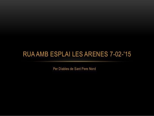 Per Diables de Sant Pere Nord RUA AMB ESPLAI LES ARENES 7-02-'15