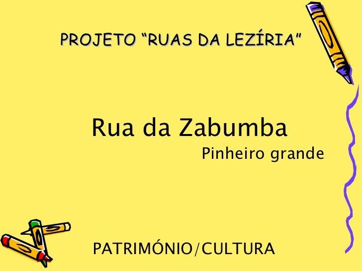 """PROJETO """"RUAS DA LEZÍRIA""""   Rua da Zabumba              Pinheiro grande   PATRIMÓNIO/CULTURA"""