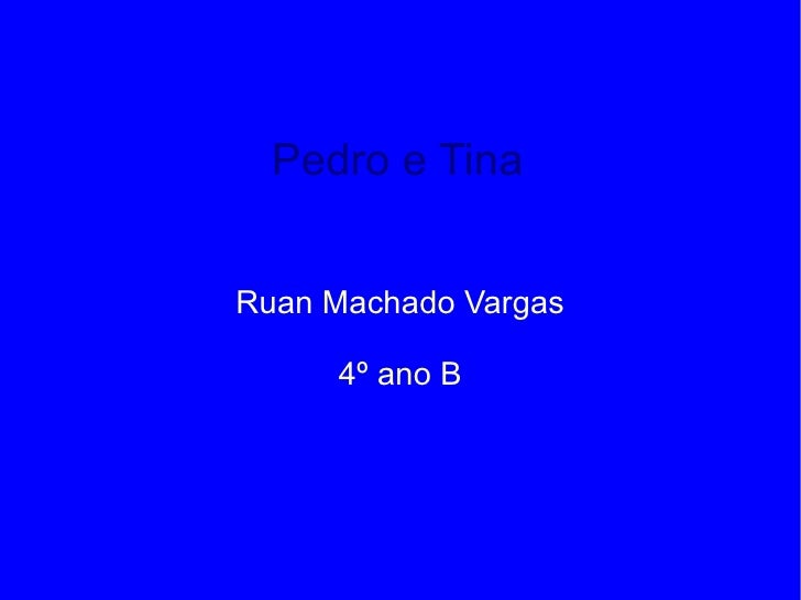 Pedro e Tina Ruan Machado Vargas 4º ano B