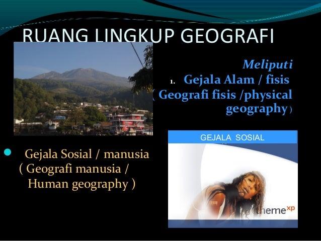 RUANG LINGKUP GEOGRAFI                                              Meliputi                               1. Gejala Alam ...
