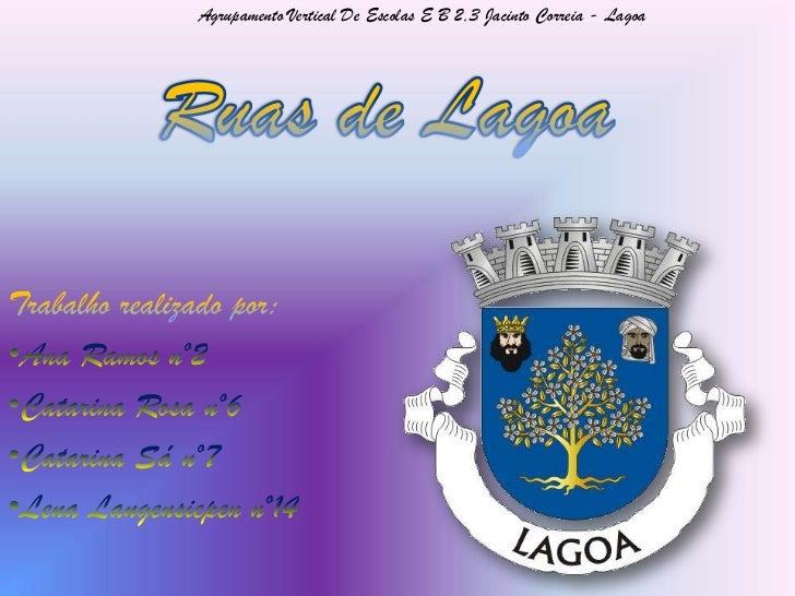 Ruas de Lagoa <br />Agrupamento Vertical De Escolas E B 2,3 Jacinto Correia - Lagoa<br />Trabalho realizado por:<br /><ul>...
