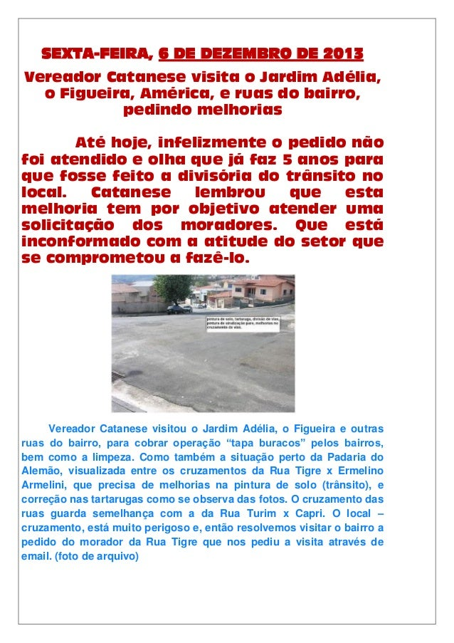 SEXTA-FEIRA, 6 DE DEZEMBRO DE 2013 Vereador Catanese visita o Jardim Adélia, o Figueira, América, e ruas do bairro, pedind...