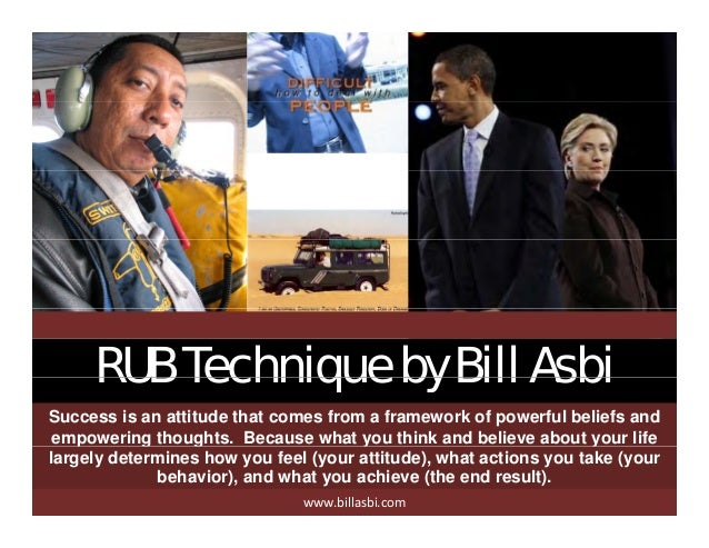 RUB Technique by Bill AsbiRUB Technique by Bill Asbi Success is an attitude that comes from a framework of powerful belief...