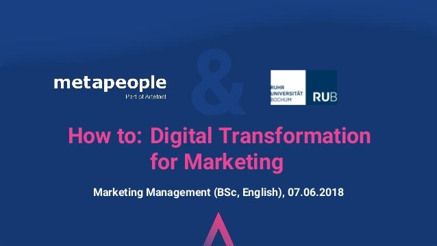 &Digital Transformation for Marketing Marketing Management (BSc, English), 07.06.2018 How to: