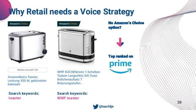 39 Why Retail needs a Voice Strategy • @tsachtje Search keywords: toaster Search keywords: WMF toaster No Amazon's Choice ...
