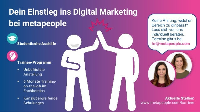 Dein Einstieg ins Digital Marketing bei metapeople Studentische Aushilfe Trainee-Programm ▪ Unbefristete Anstellung ▪ 6 Mo...