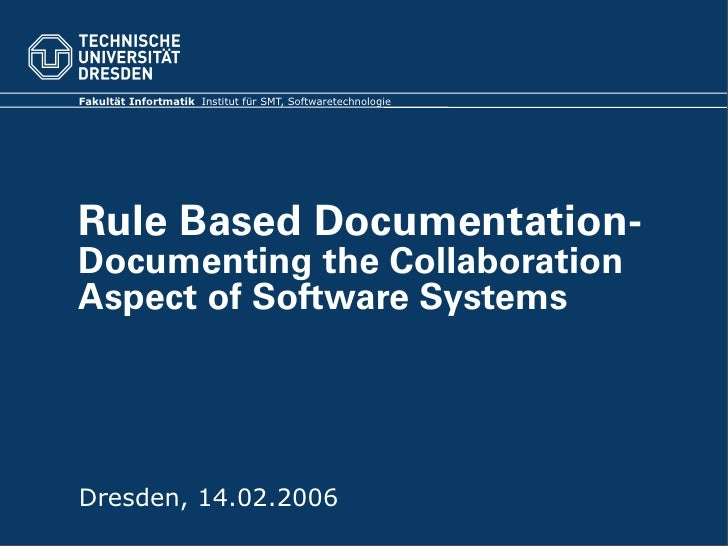 Fakultät Infortmatik Institut für SMT, Softwaretechnologie     Rule Based Documentation- Documenting the Collaboration Asp...