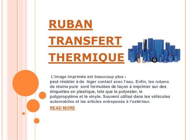 RUBAN TRANSFERT THERMIQUE L'image imprimée est beaucoup plus durable que la cire et il peut résister à de léger contact av...